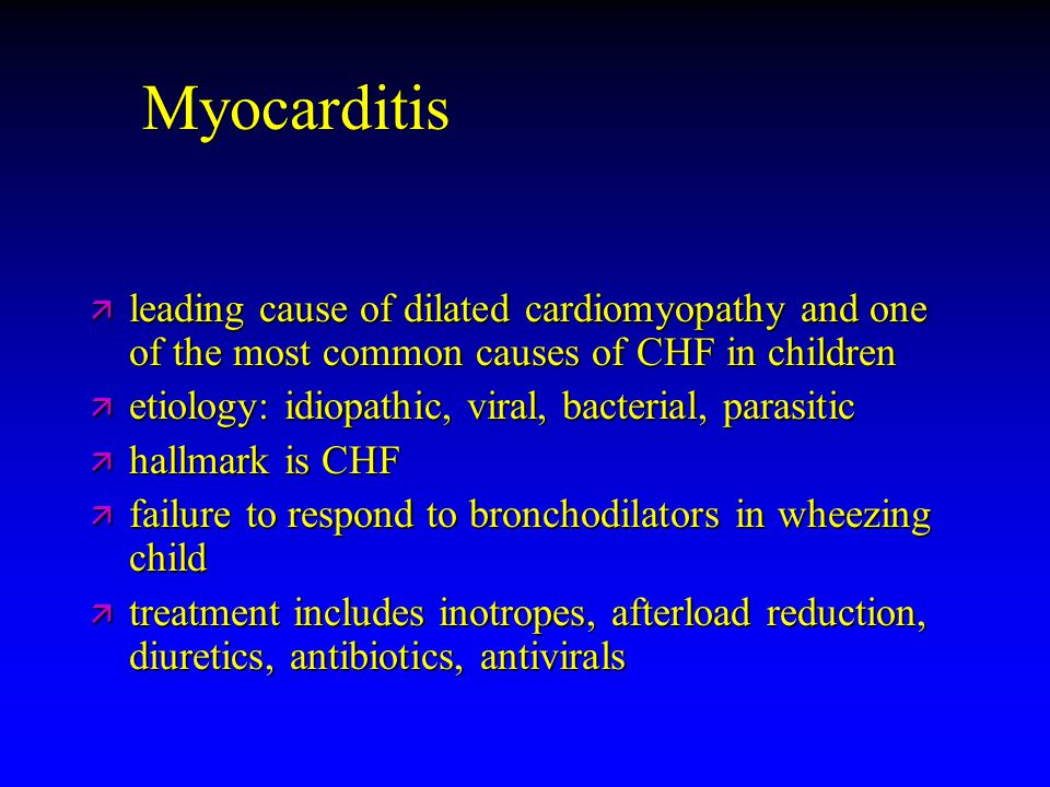 Myocarditis ä leading cause of dilated cardiomyopathy and one of the most common causes of CHF in children ä etiology: idiopathic, viral, bacterial, p