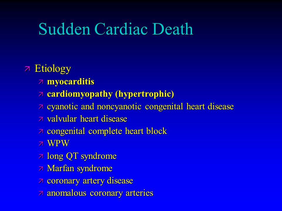 Sudden Cardiac Death ä Etiology ä myocarditis ä cardiomyopathy (hypertrophic) ä cyanotic and noncyanotic congenital heart disease ä valvular heart dis