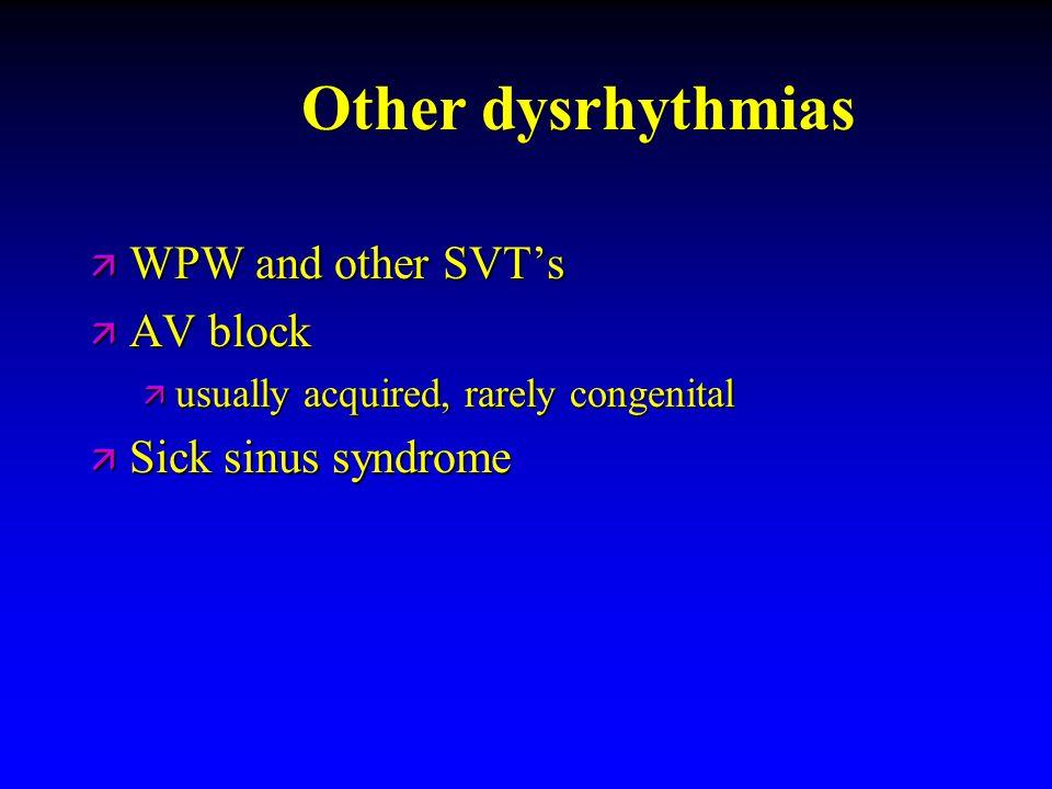 Other dysrhythmias ä WPW and other SVT's ä AV block ä usually acquired, rarely congenital ä Sick sinus syndrome