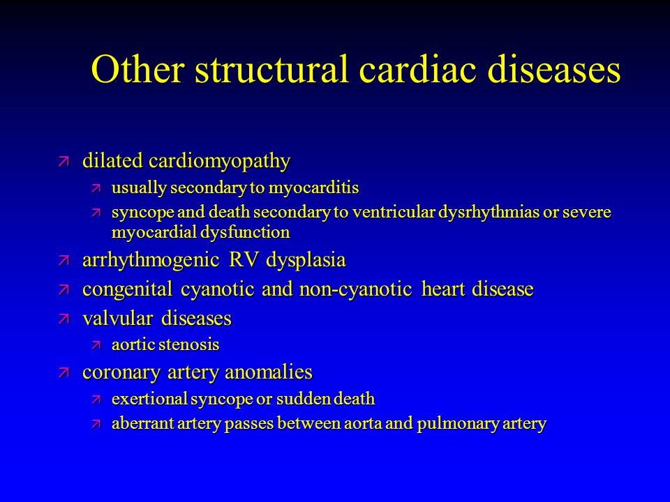 Other structural cardiac diseases ä dilated cardiomyopathy ä usually secondary to myocarditis ä syncope and death secondary to ventricular dysrhythmia