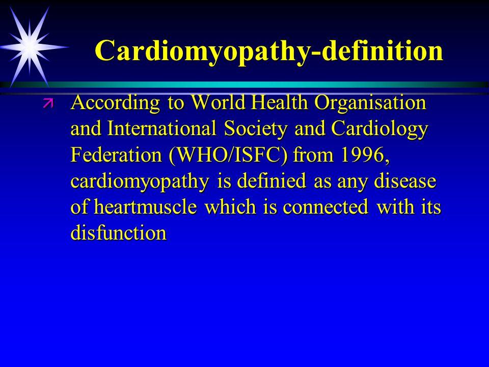 Cardiomyopathy-definition  According to World Health Organisation and International Society and Cardiology Federation (WHO/ISFC) from 1996, cardiomyo