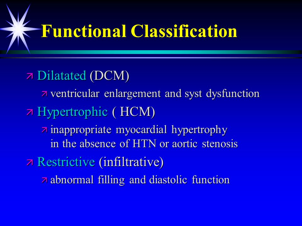 Functional Classification ä Dilatated (DCM) ä ventricular enlargement and syst dysfunction ä Hypertrophic ( HCM) ä inappropriate myocardial hypertroph