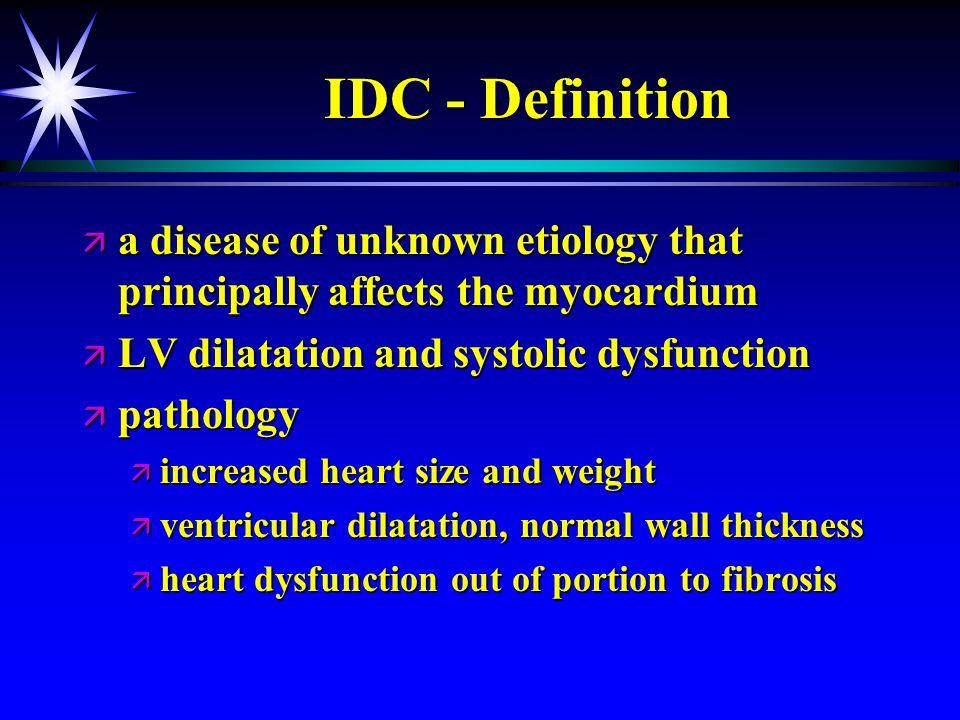 IDC - Definition ä a disease of unknown etiology that principally affects the myocardium ä LV dilatation and systolic dysfunction ä pathology ä increa