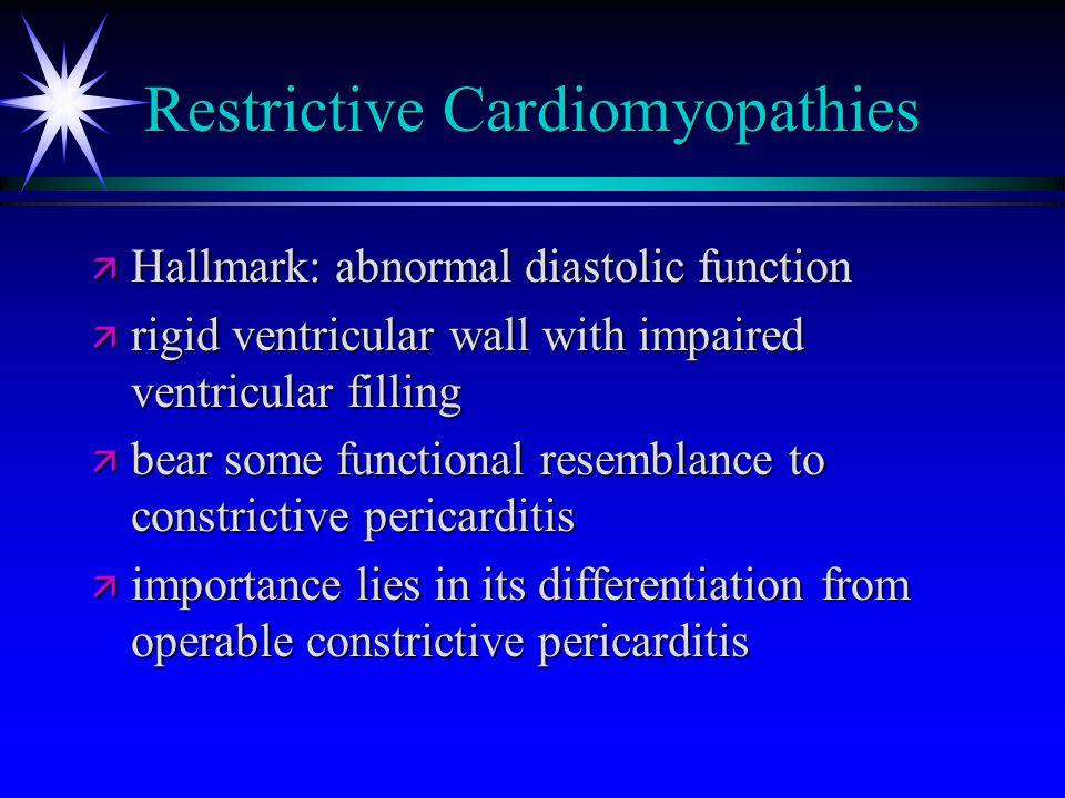 Restrictive Cardiomyopathies ä Hallmark: abnormal diastolic function ä rigid ventricular wall with impaired ventricular filling ä bear some functional