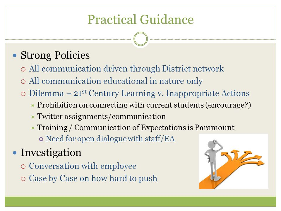 Practical Guidance Strong Policies  All communication driven through District network  All communication educational in nature only  Dilemma – 21 st Century Learning v.