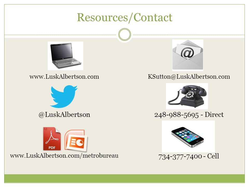 Resources/Contact www.LuskAlbertson.com @LuskAlbertson www.LuskAlbertson.com/metrobureau KSutton@LuskAlbertson.com 248-988-5695 - Direct 734-377-7400 - Cell