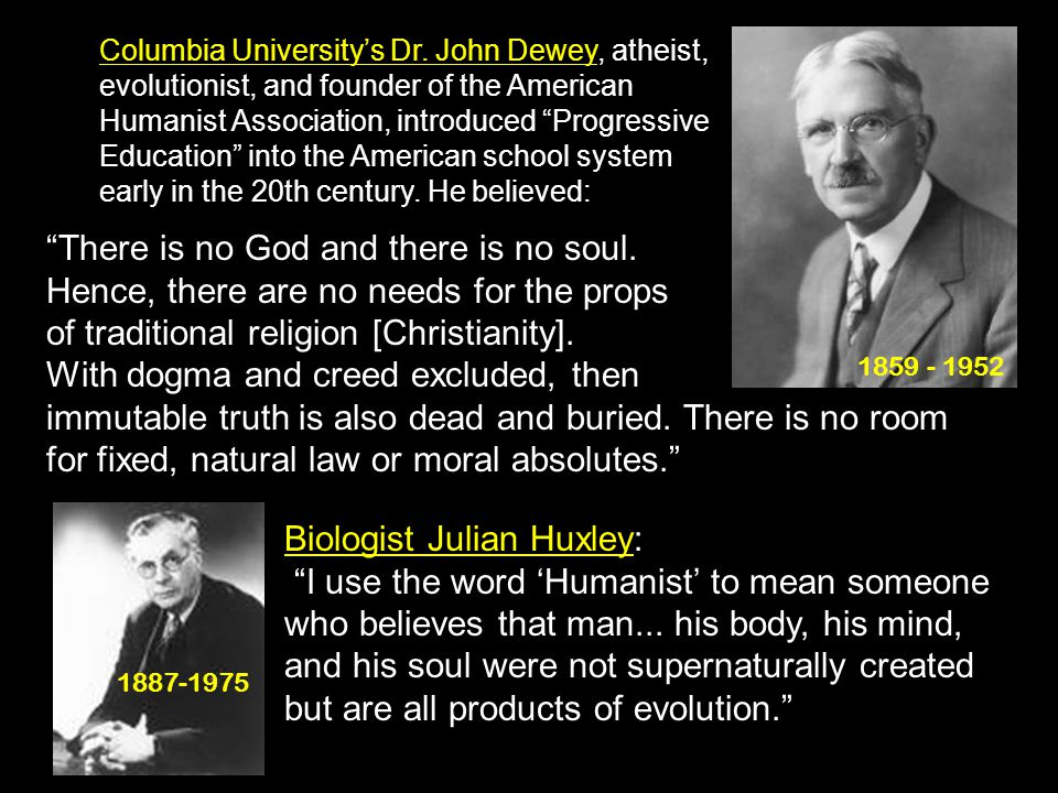 """Columbia University's Dr. John Dewey, atheist, evolutionist, and founder of the American Humanist Association, introduced """"Progressive Education"""" into"""