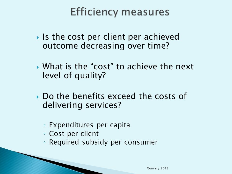  Is the cost per client per achieved outcome decreasing over time.