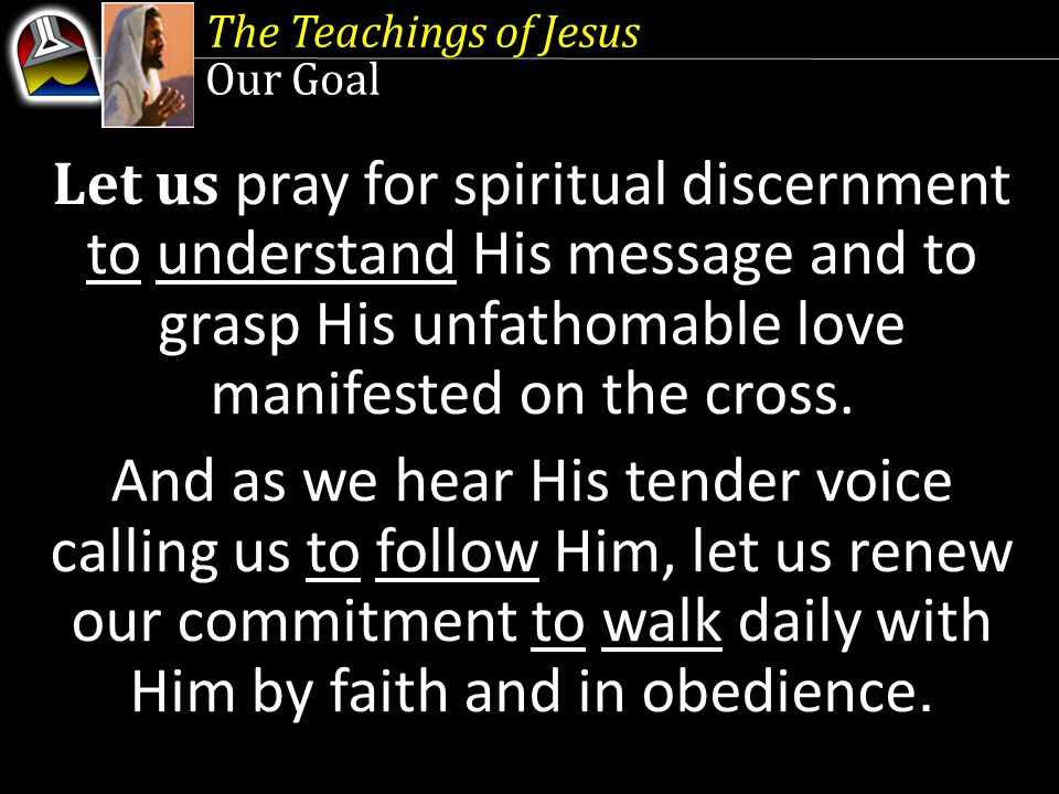 The Teachings of Jesus Lesson 6, August 9 The Teachings of Jesus Lesson 6, August 9 Growing in Christ