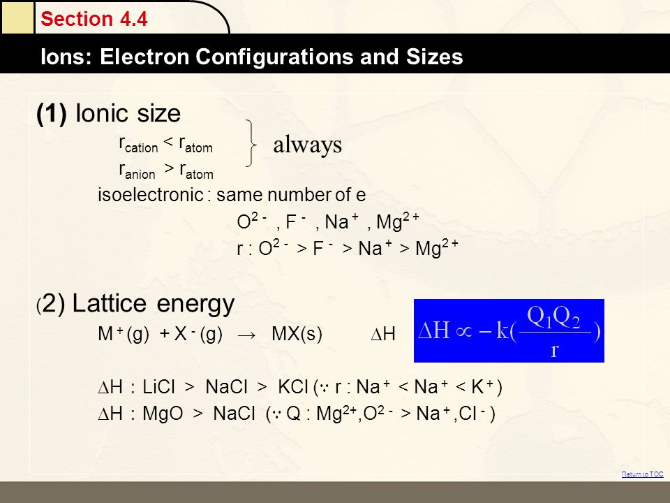 Section 4.4 Ions: Electron Configurations and Sizes Return to TOC (1) Ionic size r cation < r atom r anion > r atom isoelectronic : same number of e O