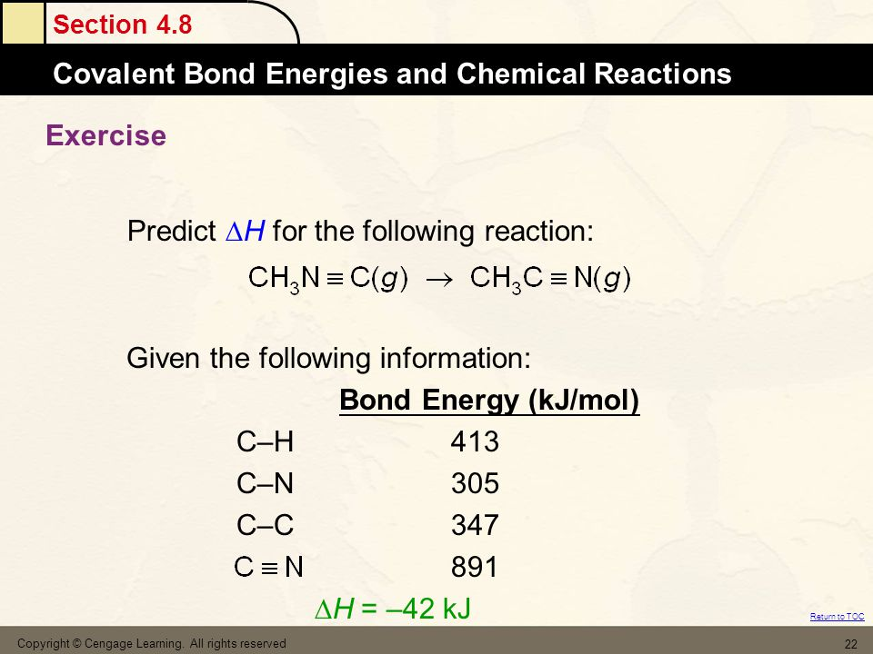 Section 4.8 Covalent Bond Energies and Chemical Reactions Return to TOC Copyright © Cengage Learning. All rights reserved 22 Exercise Predict  H for