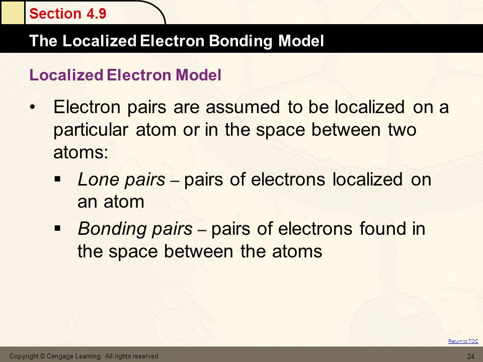 Section 4.9 The Localized Electron Bonding Model Return to TOC Copyright © Cengage Learning. All rights reserved 24 Localized Electron Model Electron