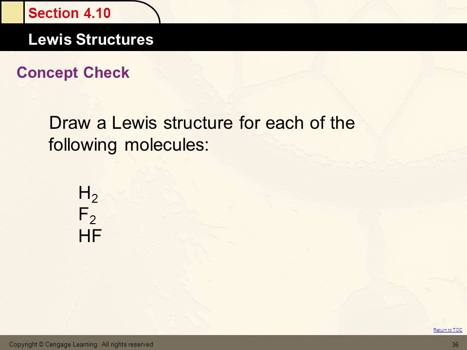 Section 4.10 Lewis Structures Return to TOC Copyright © Cengage Learning. All rights reserved 36 Concept Check Draw a Lewis structure for each of the