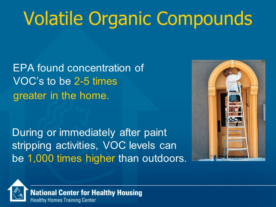 Volatile Organic Compounds EPA found concentration of VOC's to be 2-5 times greater in the home.