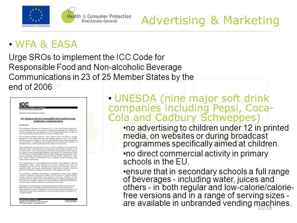 10/18 Advertising & Marketing UNESDA (nine major soft drink companies including Pepsi, Coca- Cola and Cadbury Schweppes) no advertising to children un