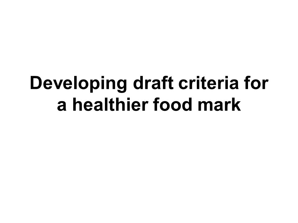 Developing draft criteria for a healthier food mark