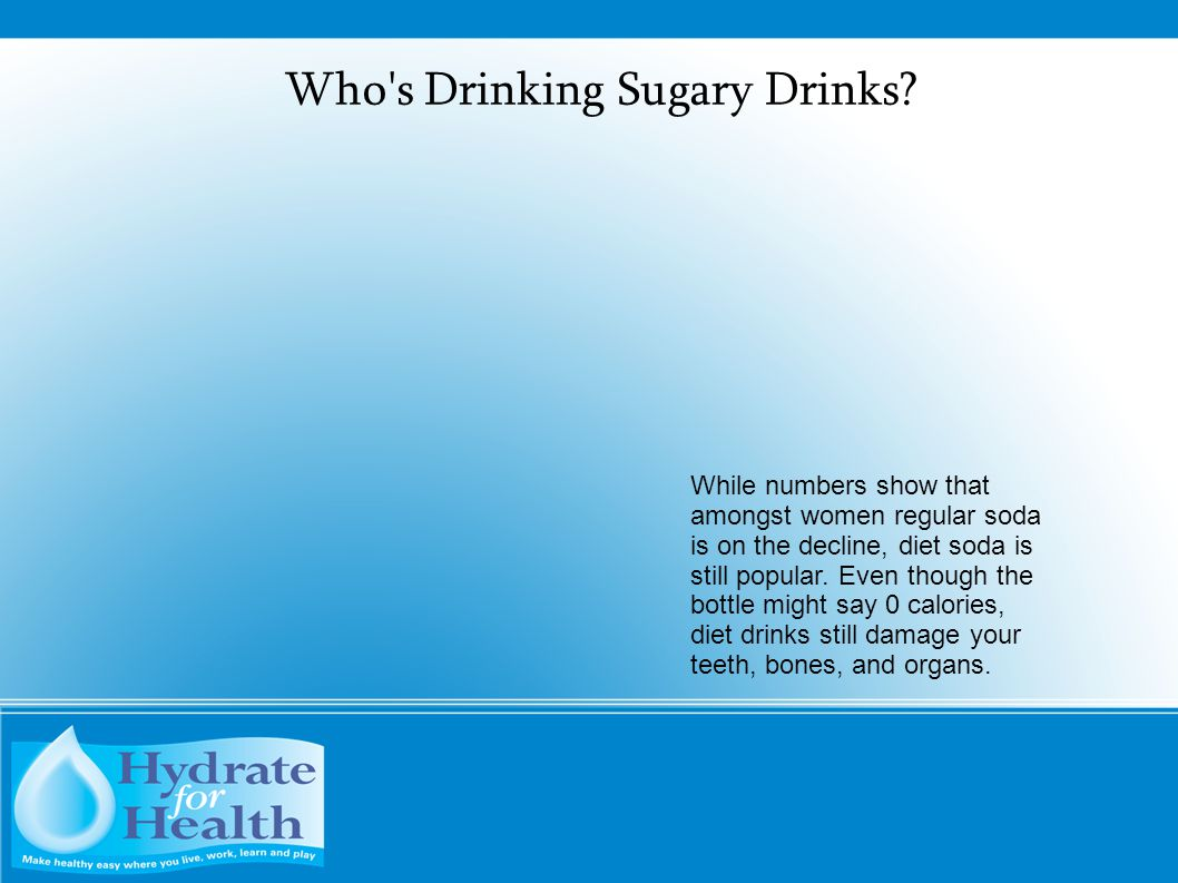 Who's Drinking Sugary Drinks? While numbers show that amongst women regular soda is on the decline, diet soda is still popular. Even though the bottle