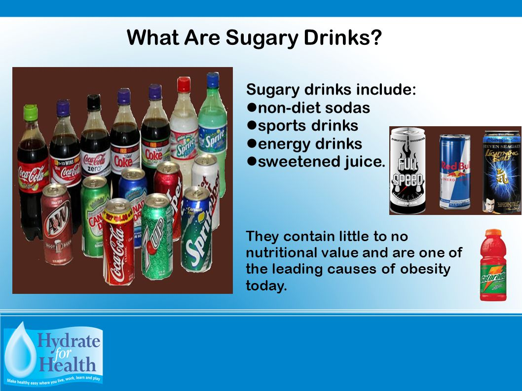 What Are Sugary Drinks? Sugary drinks include: non-diet sodas sports drinks energy drinks sweetened juice. They contain little to no nutritional value
