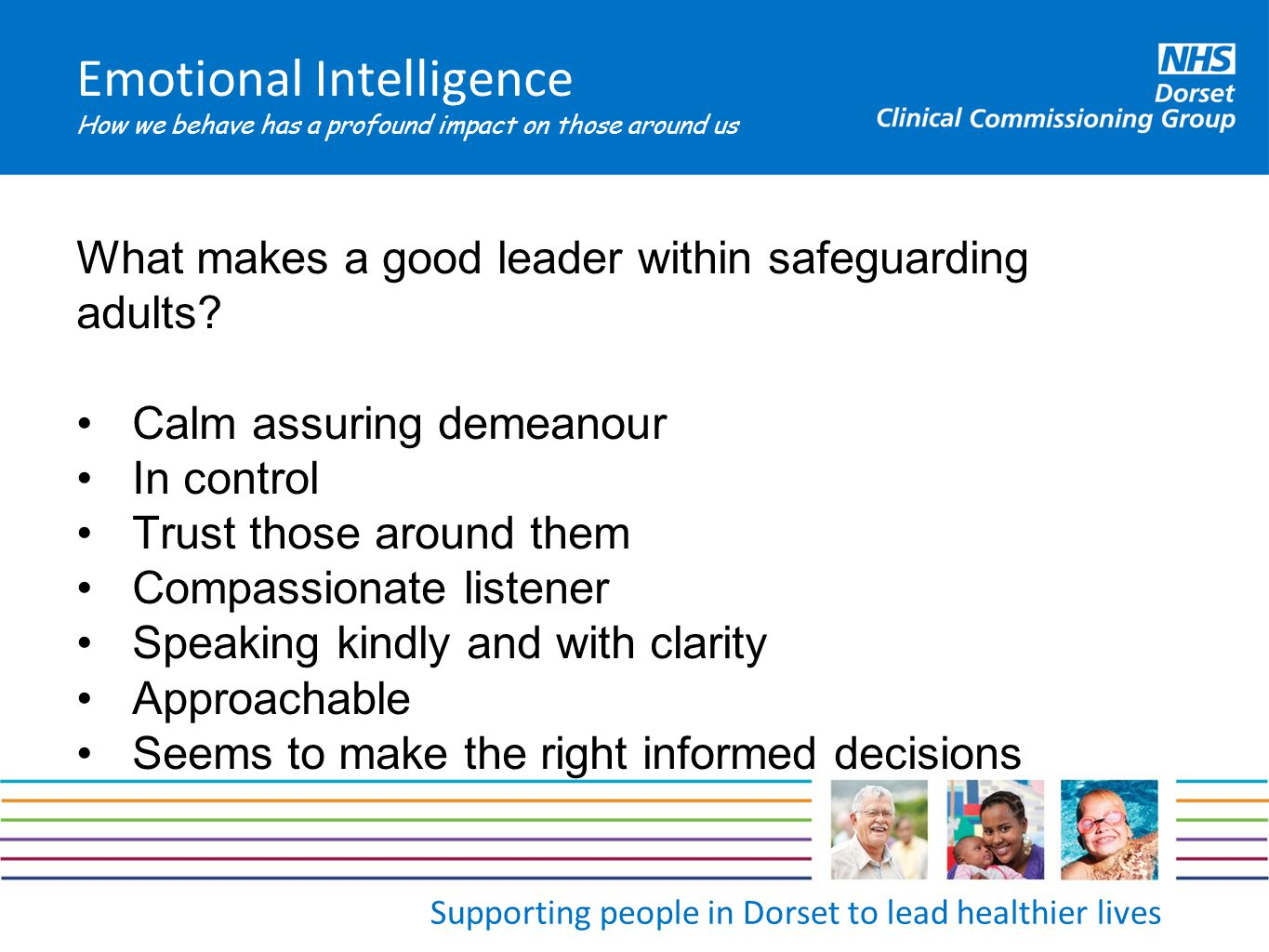 Supporting people in Dorset to lead healthier lives Emotional Intelligence How we behave has a profound impact on those around us What makes a good le