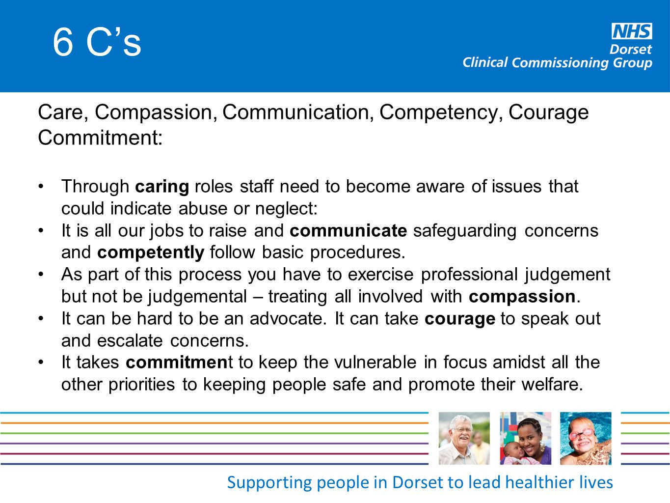 Supporting people in Dorset to lead healthier lives 6 C's Care, Compassion, Communication, Competency, Courage Commitment: Through caring roles staff