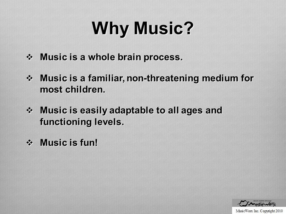 Music Music captivates and maintains attention.Music captivates and maintains attention.