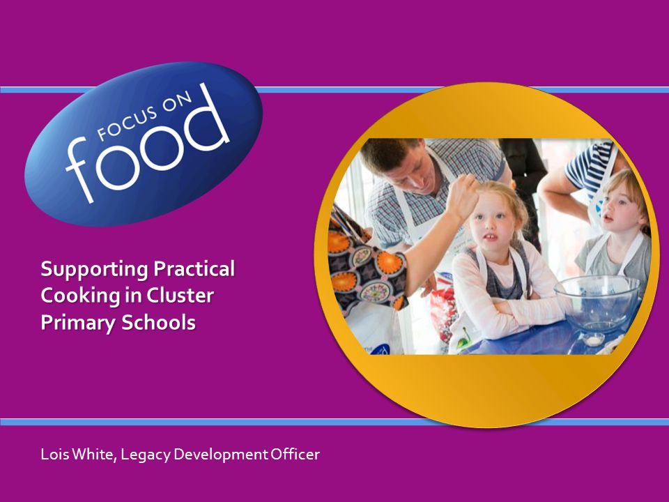 Supporting Practical Cooking in Cluster Primary Schools Lois White, Legacy Development Officer