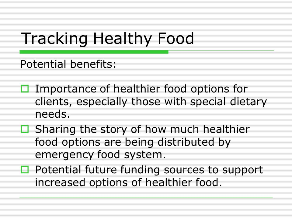 Tracking Healthy Food Potential benefits:  Importance of healthier food options for clients, especially those with special dietary needs.