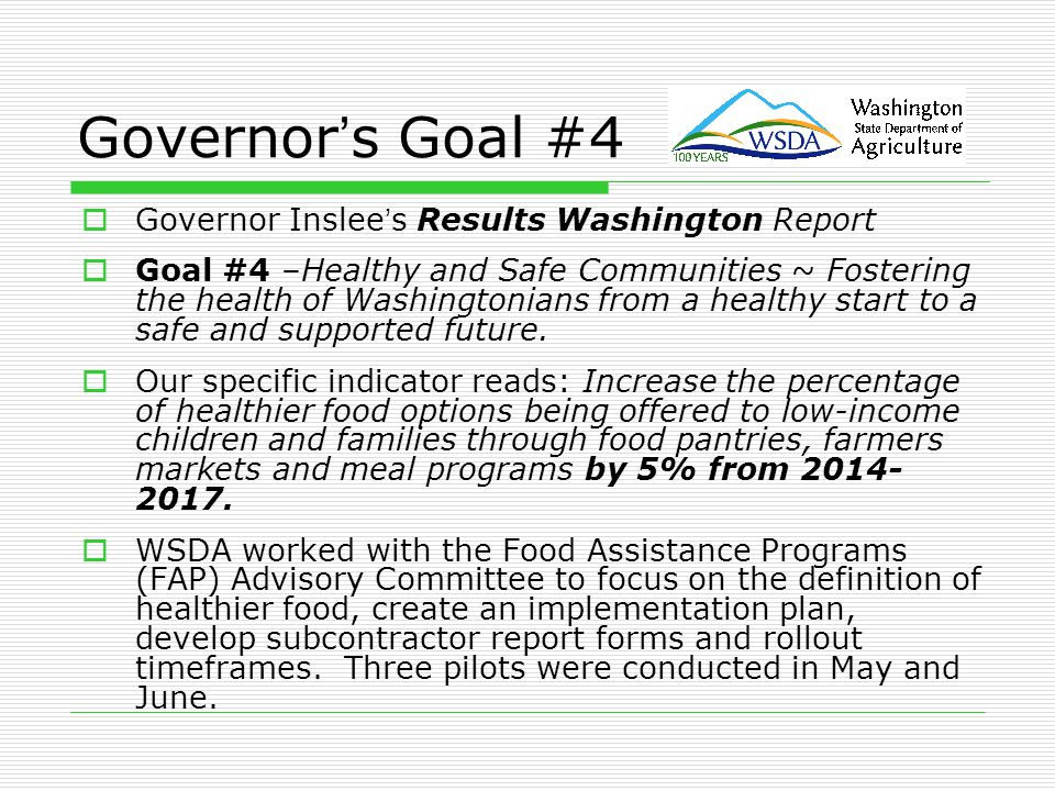 Governor's Goal #4  Governor Inslee's Results Washington Report  Goal #4 –Healthy and Safe Communities ~ Fostering the health of Washingtonians from a healthy start to a safe and supported future.