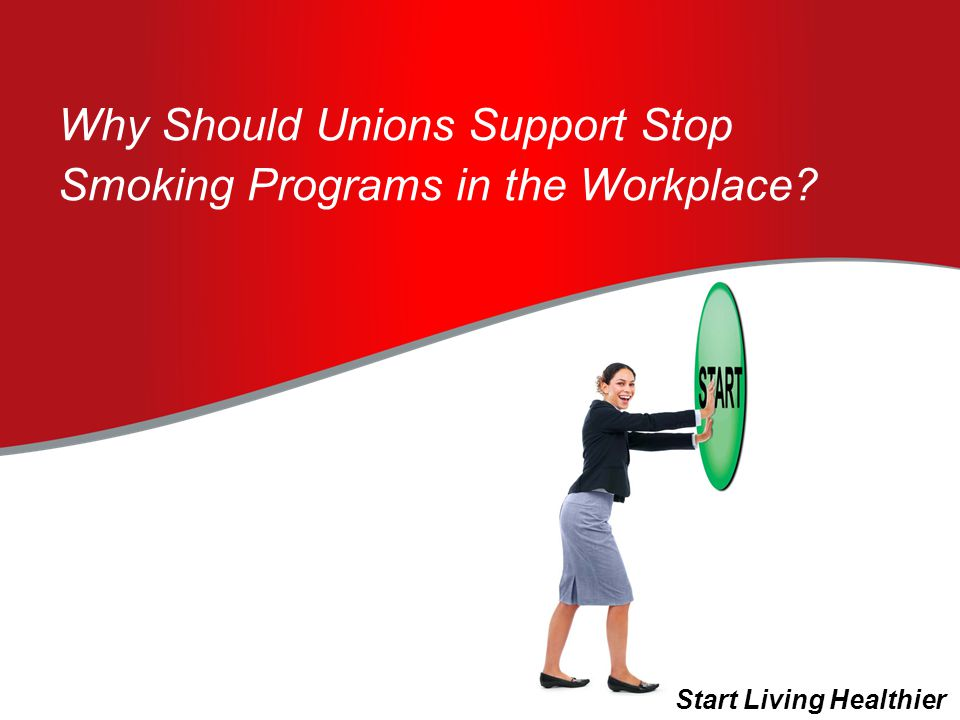Why Should Unions Support Stop Smoking Programs in the Workplace Start Living Healthier