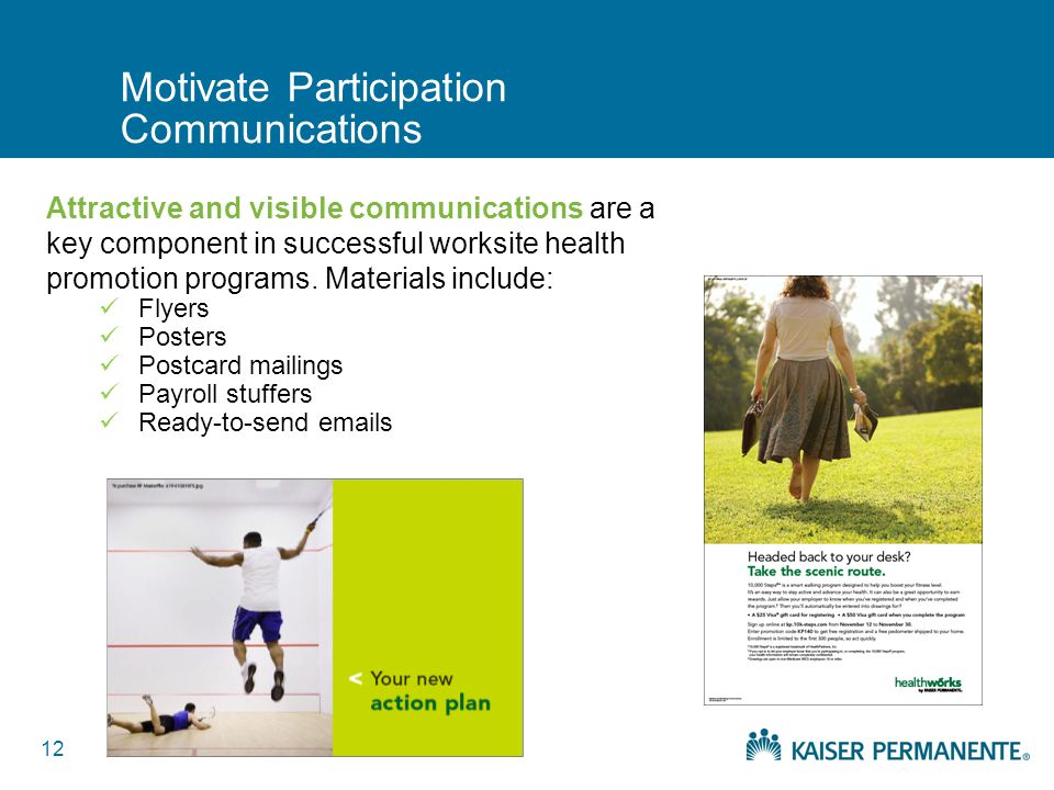 12 Motivate Participation Communications Attractive and visible communications are a key component in successful worksite health promotion programs.