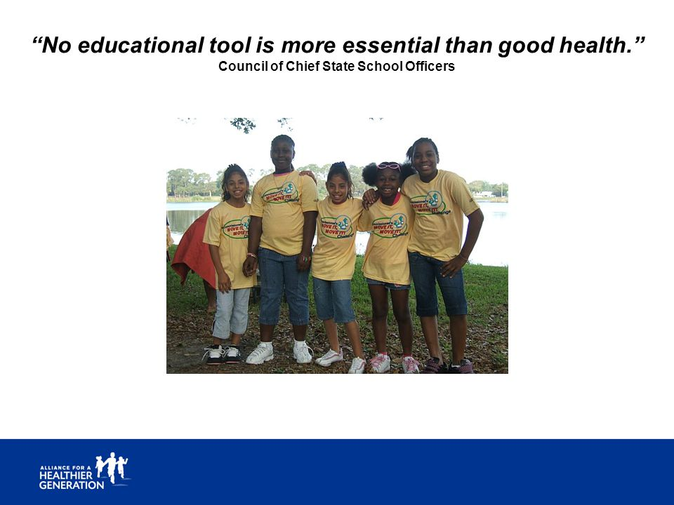 """No educational tool is more essential than good health."" Council of Chief State School Officers"