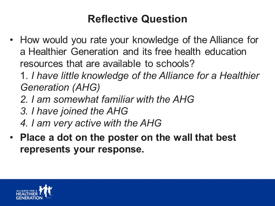Reflective Question How would you rate your knowledge of the Alliance for a Healthier Generation and its free health education resources that are avai