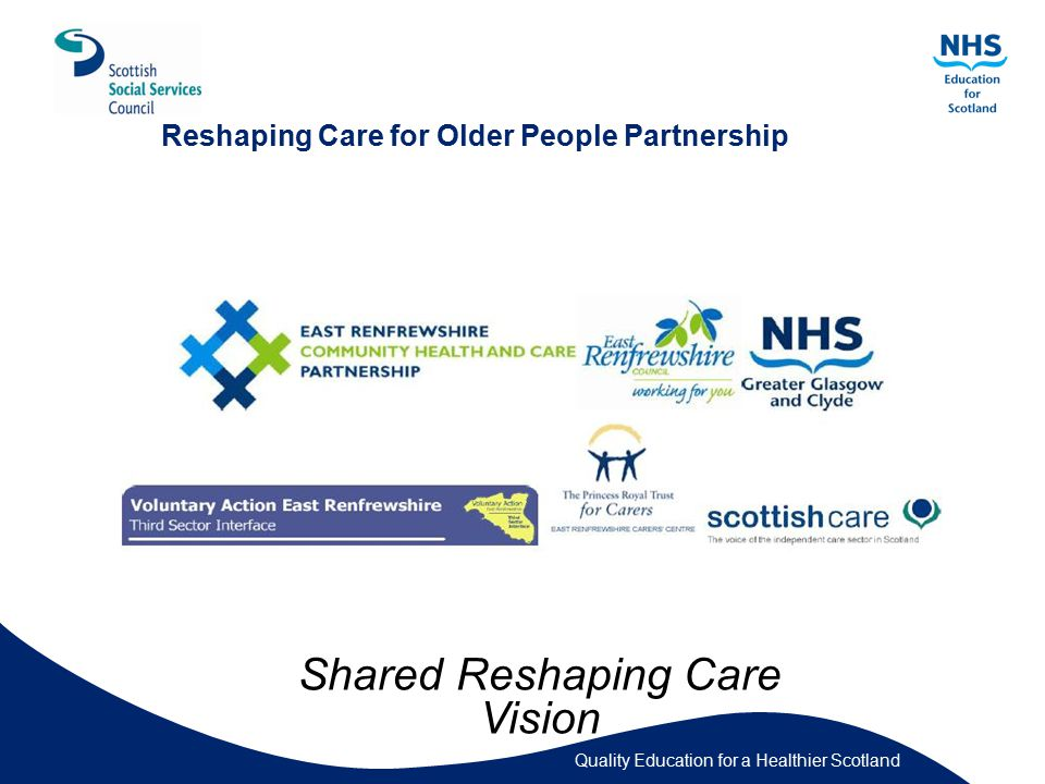 Quality Education for a Healthier Scotland Reshaping Care for Older People Partnership Shared Reshaping Care Vision