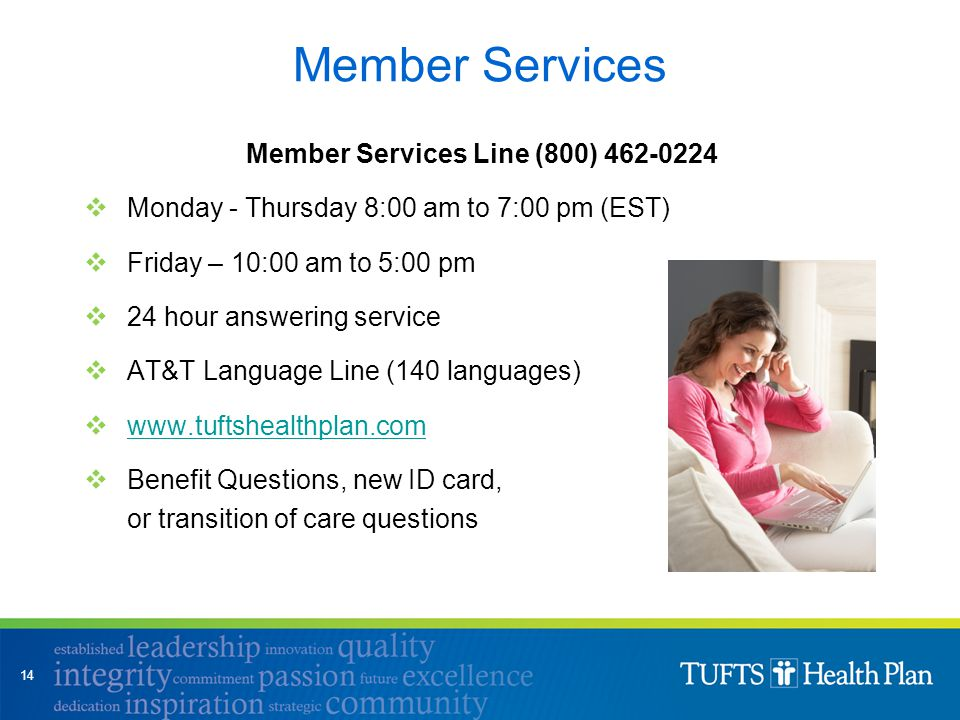 Member Services Member Services Line (800) 462-0224  Monday - Thursday 8:00 am to 7:00 pm (EST)  Friday – 10:00 am to 5:00 pm  24 hour answering se