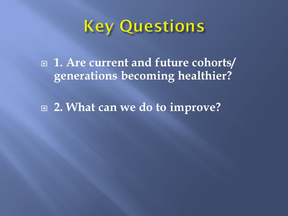 1. Are current and future cohorts/ generations becoming healthier.