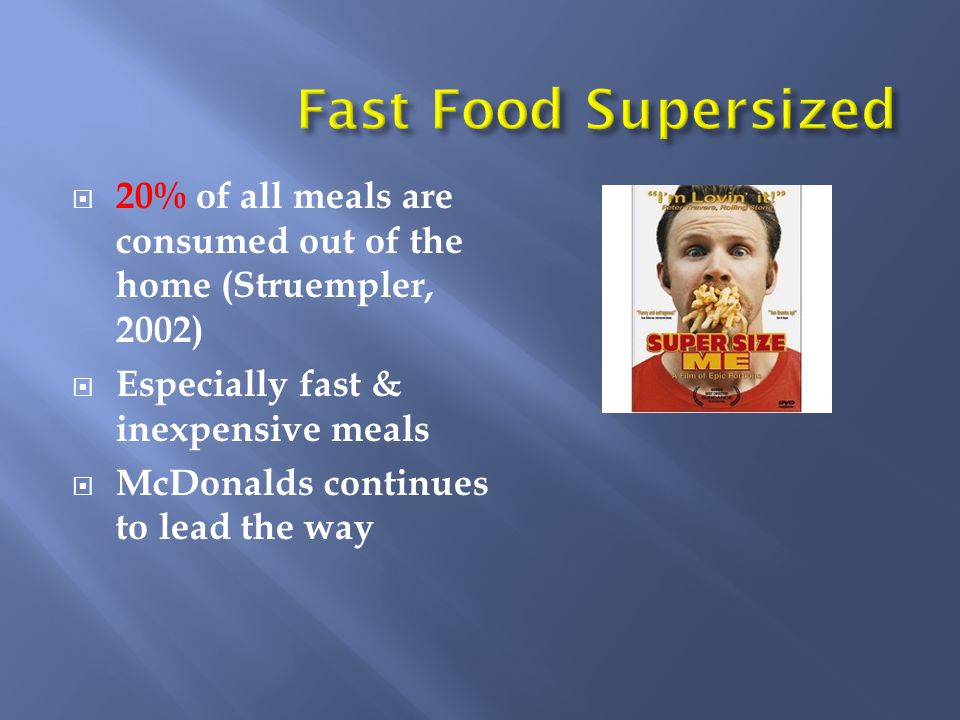  20% of all meals are consumed out of the home (Struempler, 2002)  Especially fast & inexpensive meals  McDonalds continues to lead the way