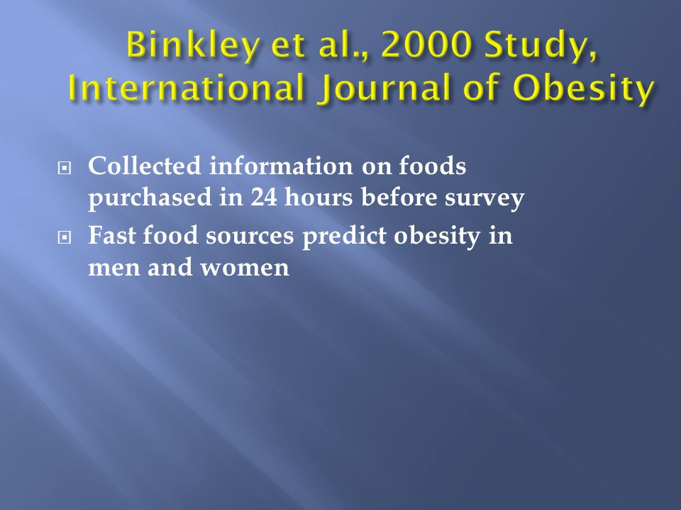  Collected information on foods purchased in 24 hours before survey  Fast food sources predict obesity in men and women
