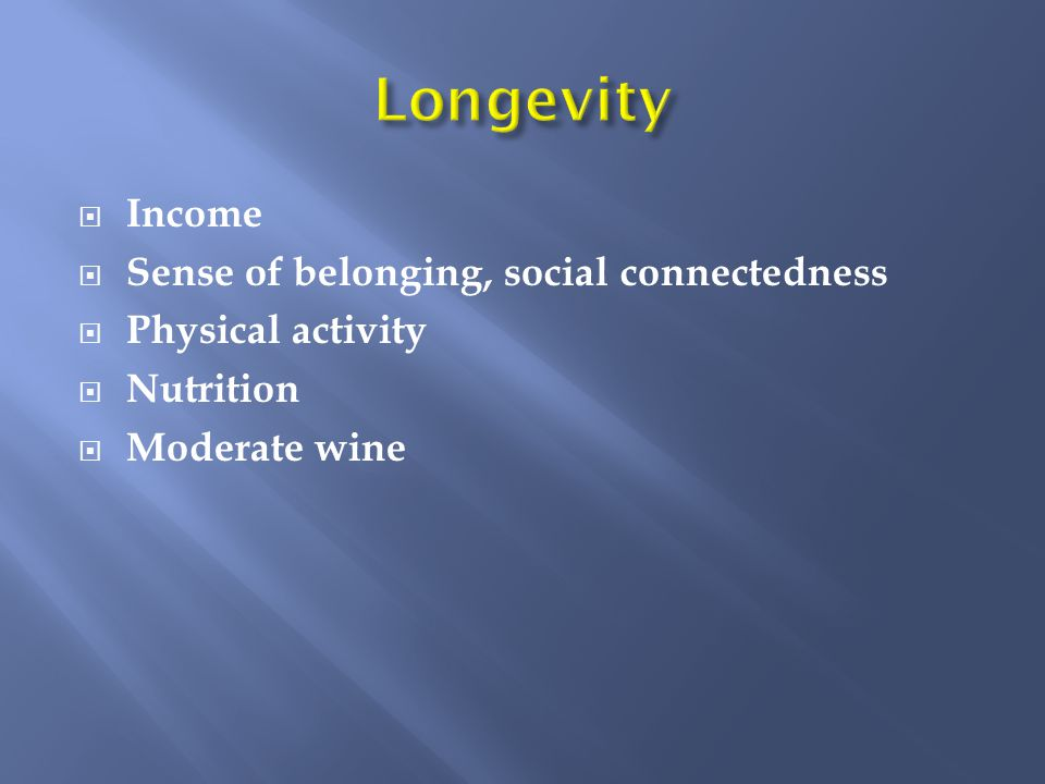  Income  Sense of belonging, social connectedness  Physical activity  Nutrition  Moderate wine