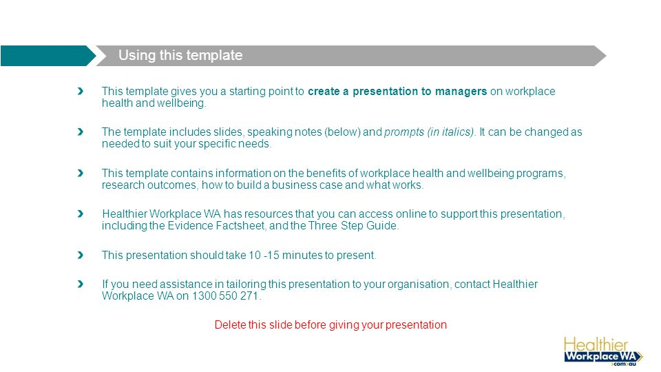 Using this template This template gives you a starting point to create a presentation to managers on workplace health and wellbeing. The template incl