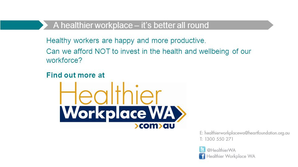 Healthy workers are happy and more productive. Can we afford NOT to invest in the health and wellbeing of our workforce? A healthier workplace – it's