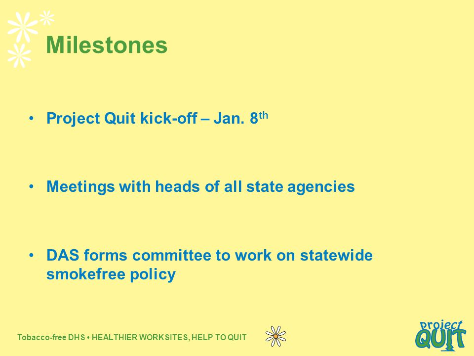 Tobacco-free DHS HEALTHIER WORKSITES, HELP TO QUIT Milestones Project Quit kick-off – Jan.