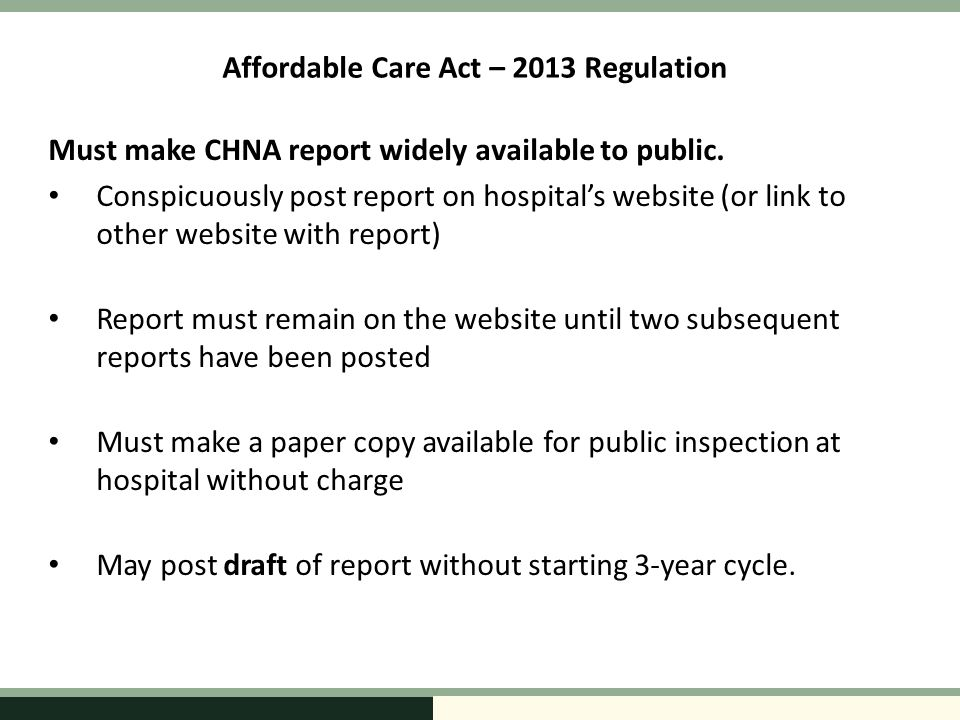 Affordable Care Act – 2013 Regulation Must make CHNA report widely available to public.