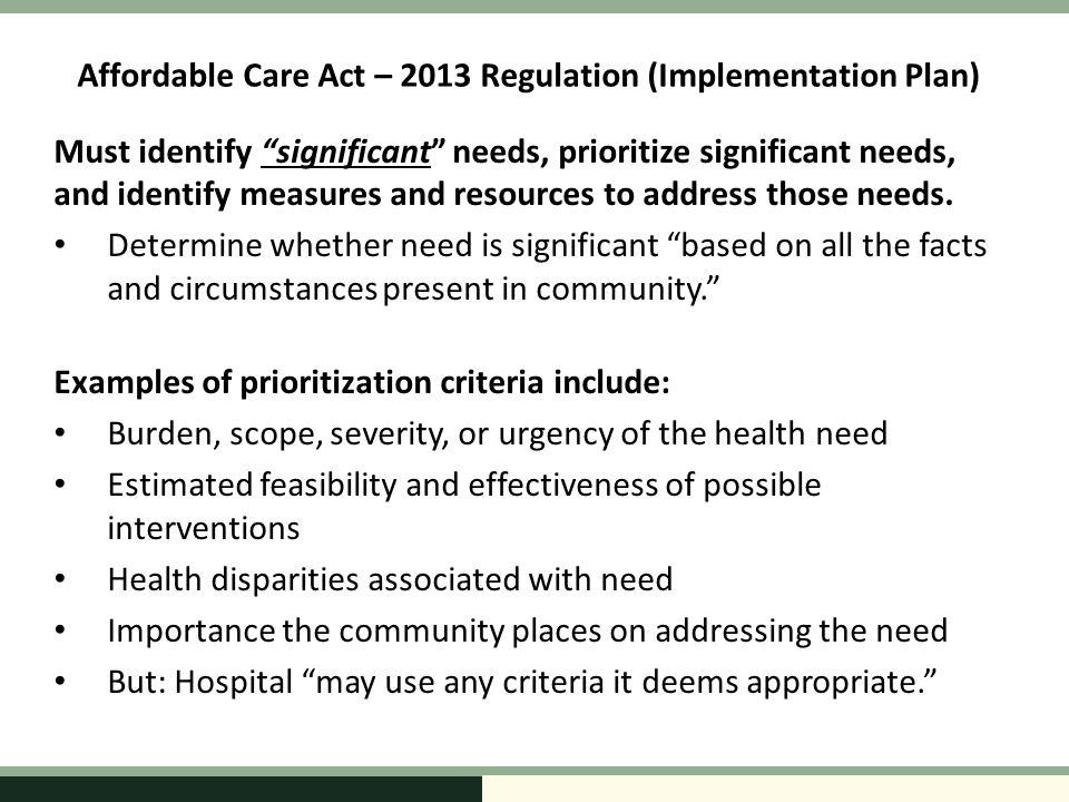 Affordable Care Act – 2013 Regulation (Implementation Plan) Must identify significant needs, prioritize significant needs, and identify measures and resources to address those needs.