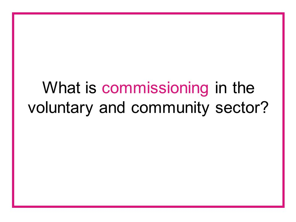 What is commissioning in the voluntary and community sector?