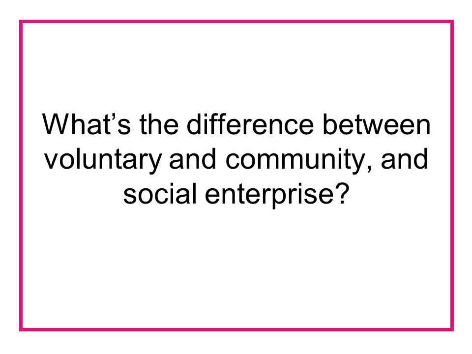 What's the difference between voluntary and community, and social enterprise?