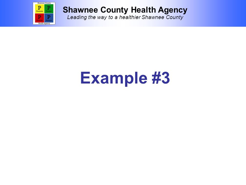 Shawnee County Health Agency Leading the way to a healthier Shawnee County Example #3