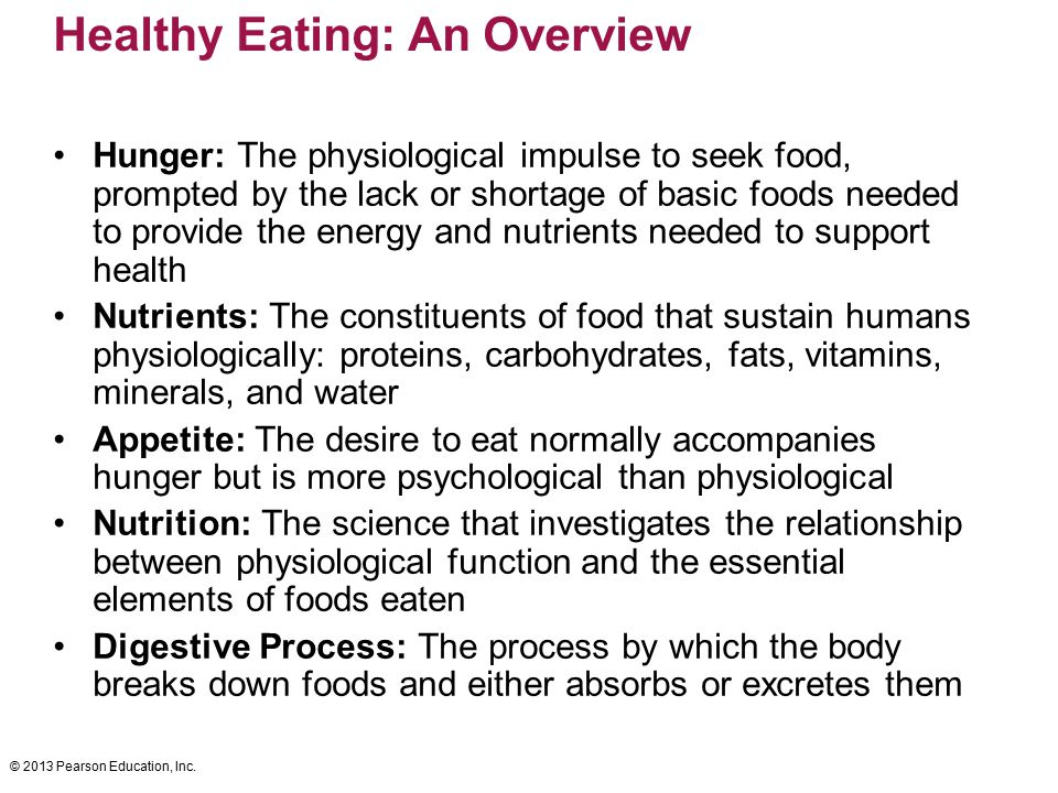 © 2013 Pearson Education, Inc. Healthy Eating: An Overview Hunger: The physiological impulse to seek food, prompted by the lack or shortage of basic f
