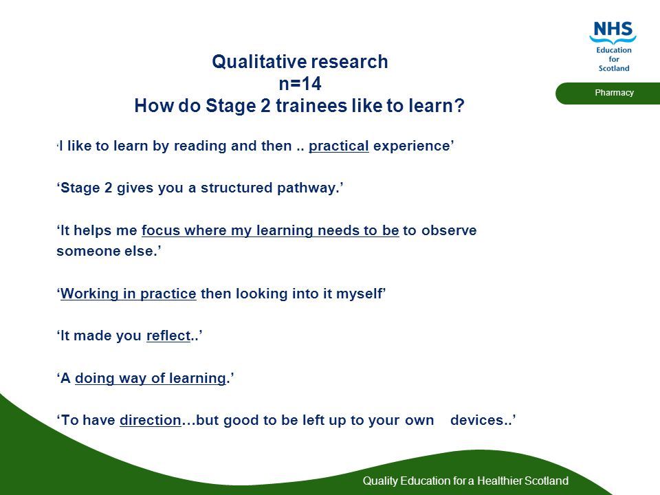 Quality Education for a Healthier Scotland Pharmacy Qualitative research n=14 How do Stage 2 trainees like to learn.