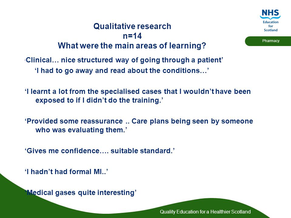 Quality Education for a Healthier Scotland Pharmacy Qualitative research n=14 What were the main areas of learning.