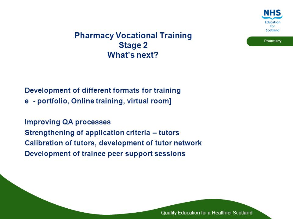 Quality Education for a Healthier Scotland Pharmacy Pharmacy Vocational Training Stage 2 What's next.